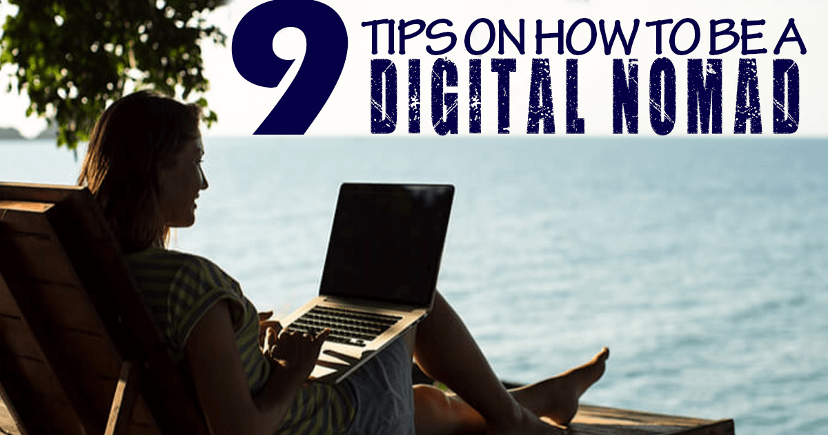 9 Tips on How to Become a Digital Nomad
